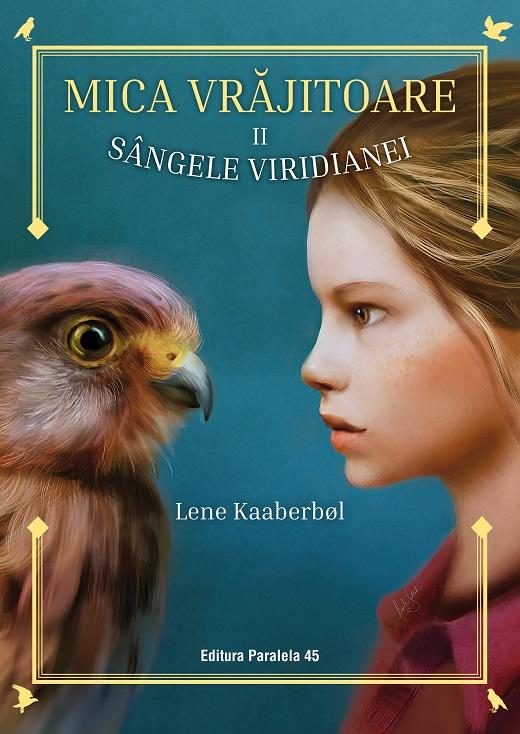 Mica vrajitoare - Sangele Viridianei | Lene Kaaberbol