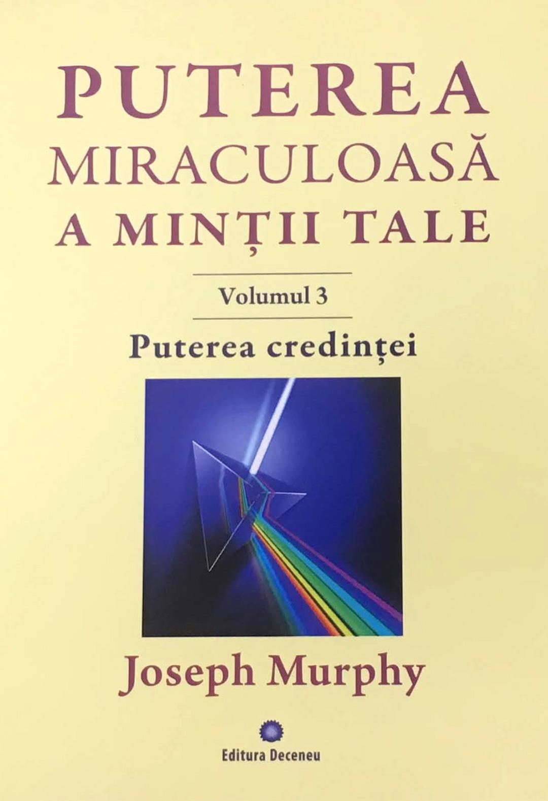Imagine Puterea Credintei - Miraculoasa A Mintii Tale Vol - 3 - Joseph Murphy