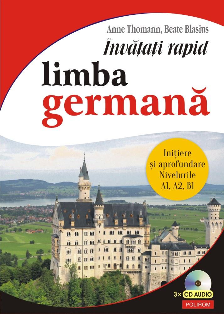 Invatati rapid limba germana. Initiere si aprofundare: nivelurile A1, A2, B1 3 x CD audio