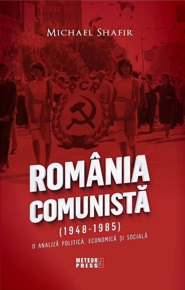 Imagine Romania Comunista - O Analiza Politica, Economica Si Sociala - Michael