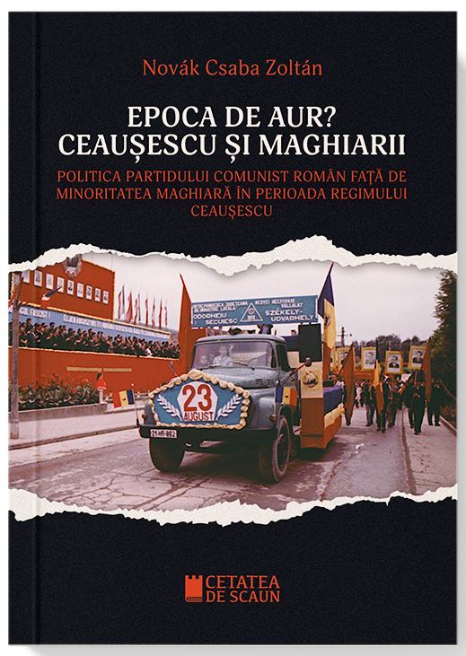 Epoca de Aur? Ceausescu si Maghiarii