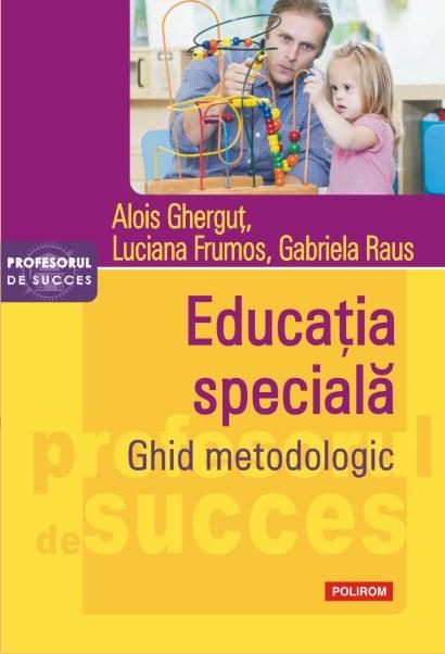 Imagine Educatia Speciala - Ghid Metodologic - Alois Ghergut, Luciana Frumos,