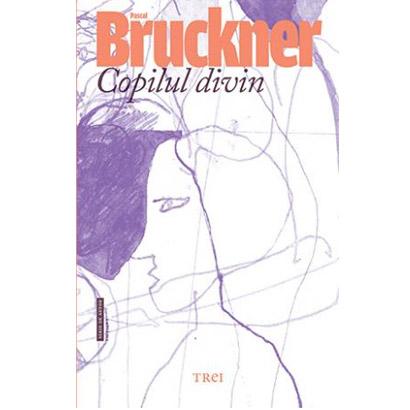 Copilul divin | Pascal Bruckner