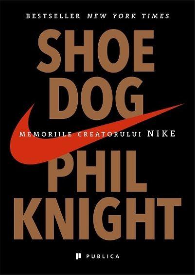 Imagine Shoe Dog - Memoriile Creatorului Nike - Phil Knight