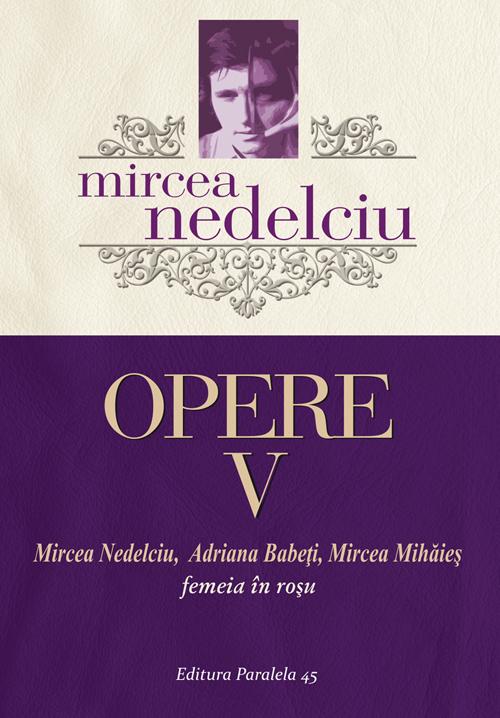Opere V   Mircea Nedelciu, Adriana Babeti, Mircea Mihaies