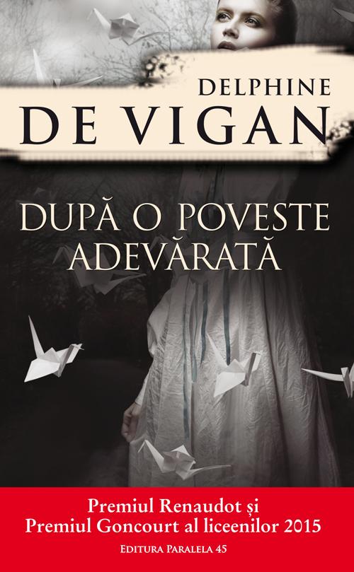 Dupa o poveste adevarata   Delphine de Vigan