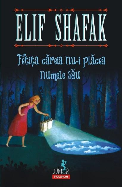 Fetita careia nu-i placea numele sau | Elif Shafak