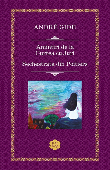 Amintiri de la Curtea cu Juri / Sechestrata din Poitiers | Andre Gide