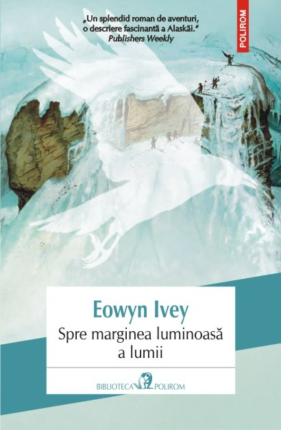 Spre marginea luminoasa a lumii | Eowyn Ivey