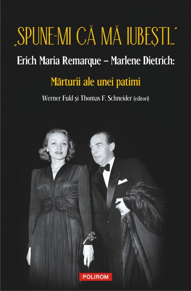 """""""Spune-mi că mă iubești..."""" Erich Maria Remarque - Marlene Dietrich"""