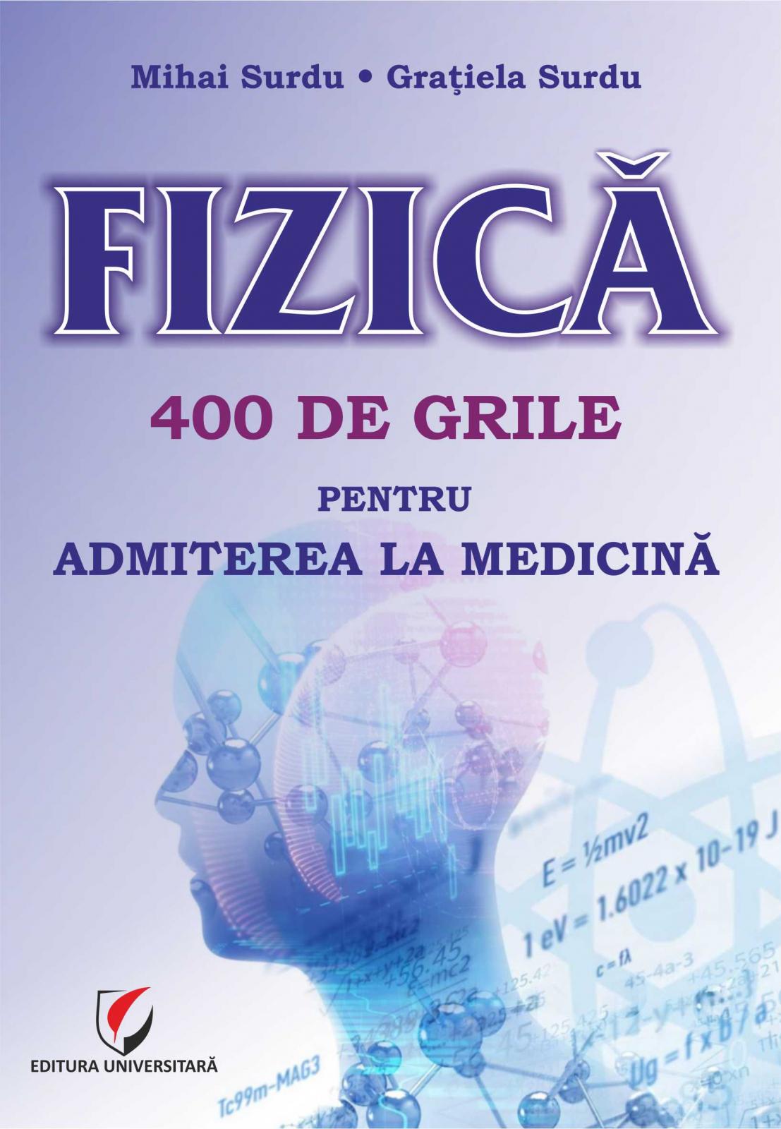Fizica - 400 de grile pentru admiterea la Medicina | Mihai Surdu, Gratiela Surdu