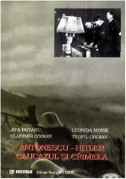 Antonescu - Hitler. Caucazul si Crimeea