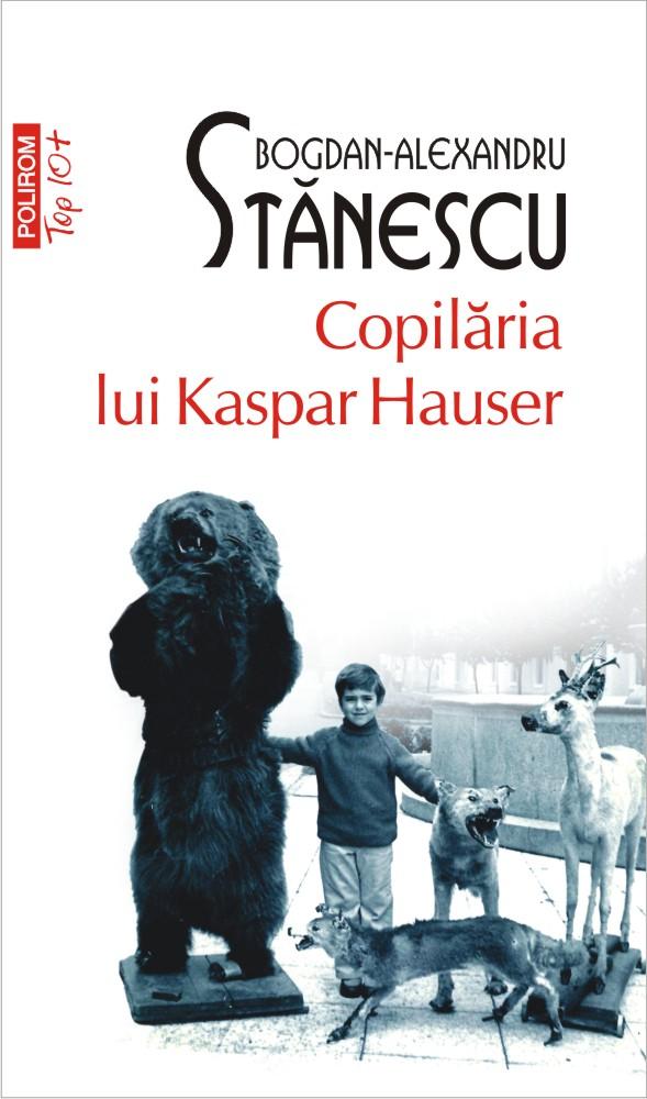 Copilaria lui Kaspar Hauser | Bogdan-Alexandru Stanescu