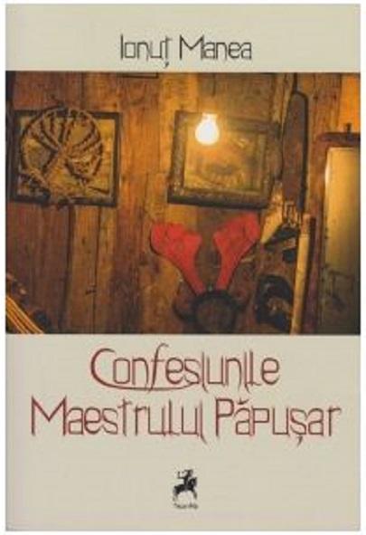 Confesiunile Maestrului Papusar | Ionut Manea