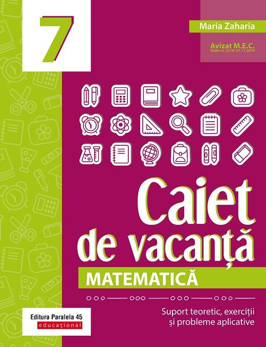 Caiet de vacanta. Matematica. Clasa a VII-a   Maria Zaharia