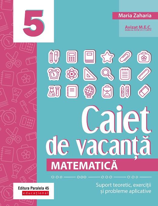Caiet de vacanta - Matematica. Clasa a V-a   Maria Zaharia
