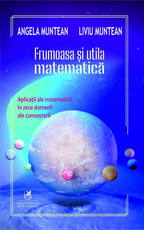 Frumoasa si utila matematica | Angela Muntean, Liviu Muntean
