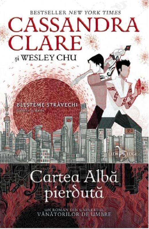 Cartea alba pierduta | Cassandra Clare, Wesley Chu