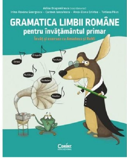 Gramatica limbii romane pentru invatamantul primar | Adina Dragomirescu, Carmen Ianculescu, Irina- Roxana Georgescu, Tatiana Paun