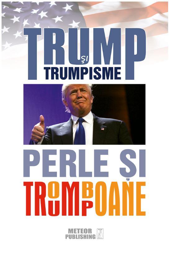 Trump si trumpisme. Perle si tromboane