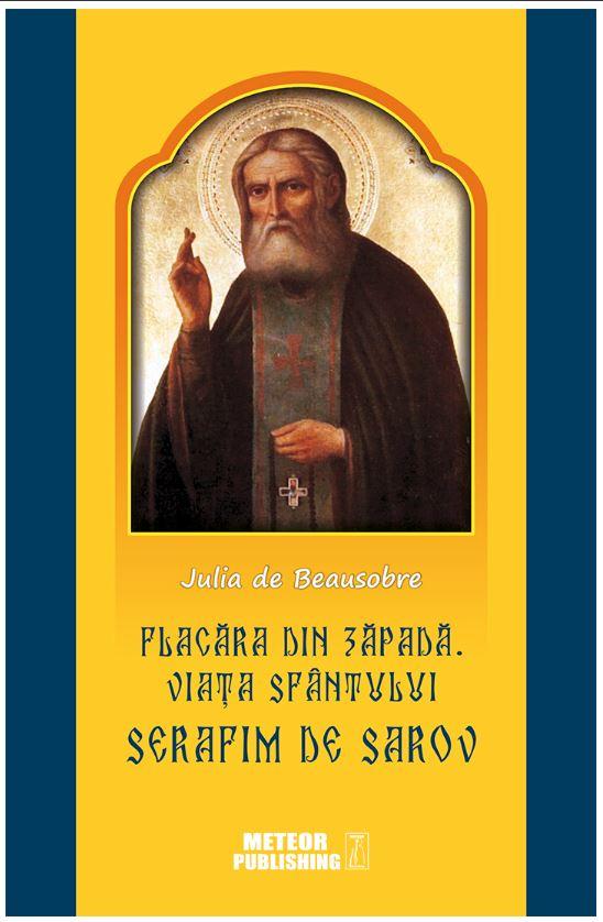 Flacara Din Zapada. Viata Sfantului Serafim De Sarov | Julia De Beausobre