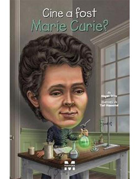Imagine Cine A Fost Marie Curie? - Megan Stine