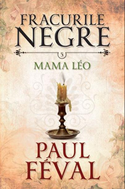 Fracurile negre. Mama Leo | Paul Feval