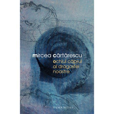 Ochiul Caprui Al Dragostei Noastre | Mircea Cartarescu