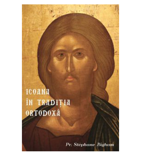 Imagine Icoana In Traditia Ortodoxa - Stephane Bigham