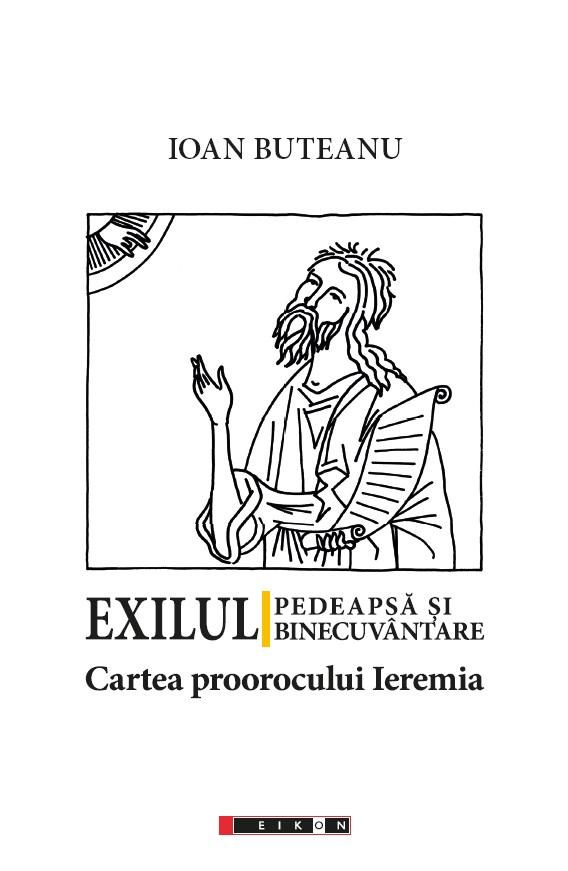 Exilul - pedeapsa si binecuvantare. Cartea proorocului Ieremia | Ioan Buteanu