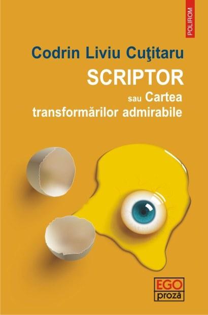 Scriptor sau Cartea transformarilor admirabile | Codrin Liviu Cutitaru