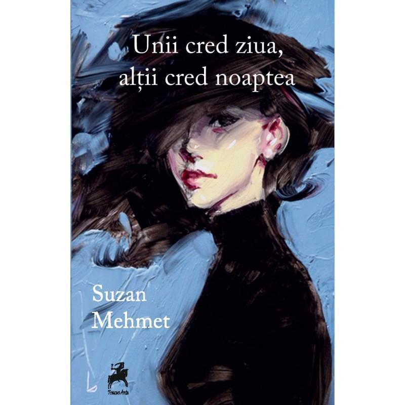 Unii cred ziua, alții cred noaptea | Suzan Mehmet