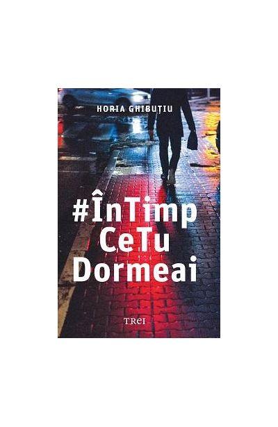 #InTimpCeTuDormeai | Horia Ghibutiu