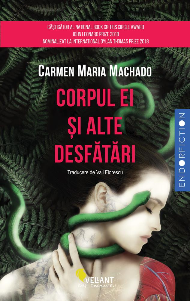 Imagine Corpul Ei Si Alte Desfatari - Carmen Maria Machado