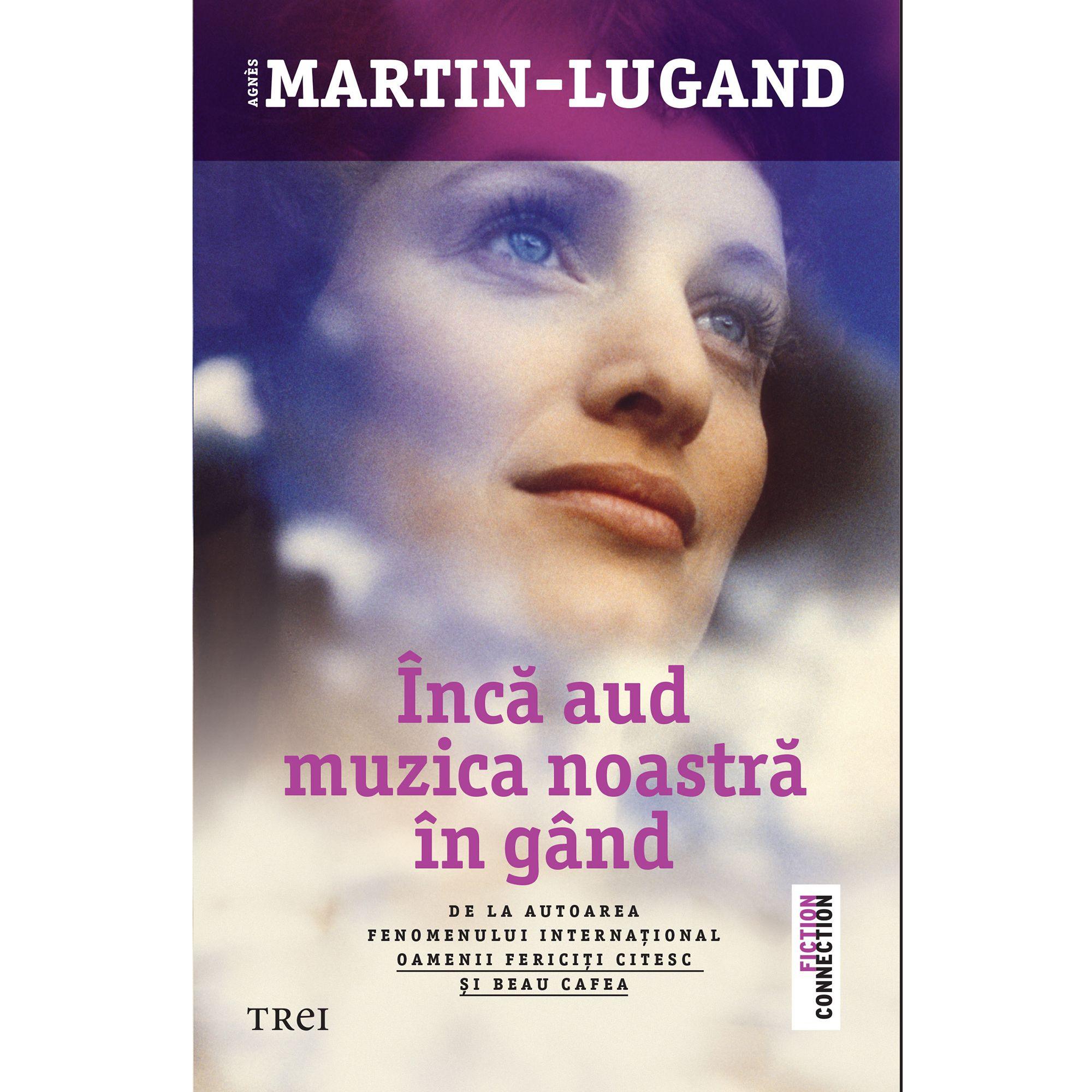 Inca aud muzica noastra in gand | Agnes Martin-Lugand