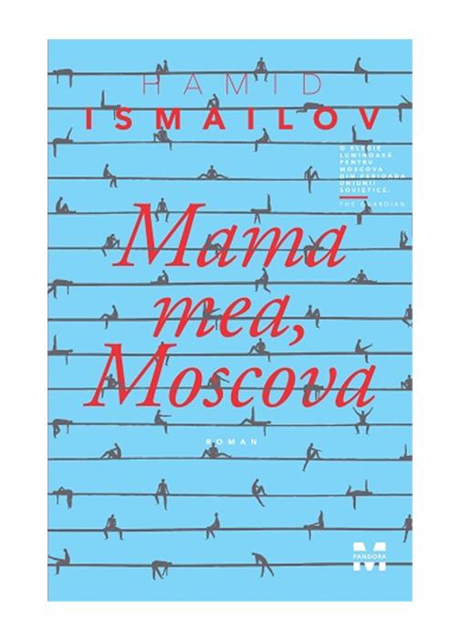 Mama mea, Moscova | Hamid Ismailov