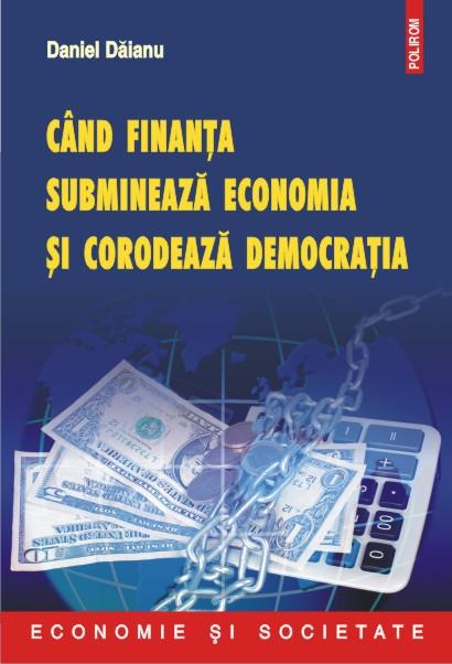 Cand Finanta Submineaza Economia Si Corodeaza Democratia | Daniel Daianu