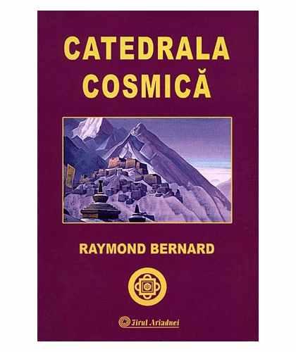 Catedrala Cosmica | Raymond Bernard