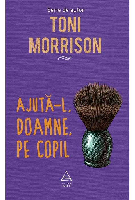 Ajuta-l, Doamne, Pe Copil | Toni Morrison