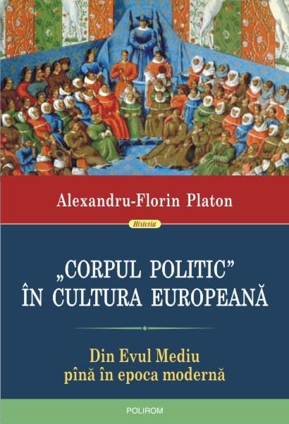 """Corpul politic"" in cultura europeana. Din Evul Mediu pina in epoca moderna   Alexandru-Florin Platon – Carte in limba romana by Carturesti"