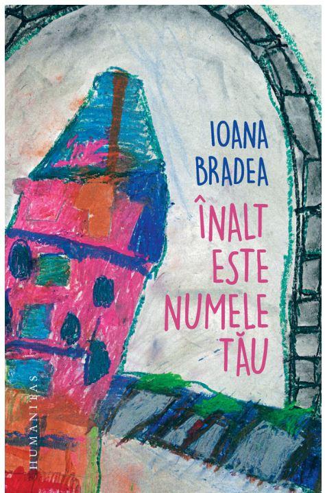 Inalt este numele tau | Ioana Bradea