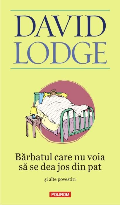 Barbatul care nu voia sa se dea jos din pat si alte povestiri   David Lodge