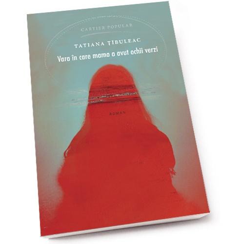 Vara in care mama a avut ochii verzi | Tatiana Tibuleac