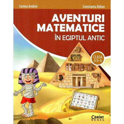 Aventuri matematice in Egiptul Antic - clasa a II-a | Corina Andrei, Balan Constanta