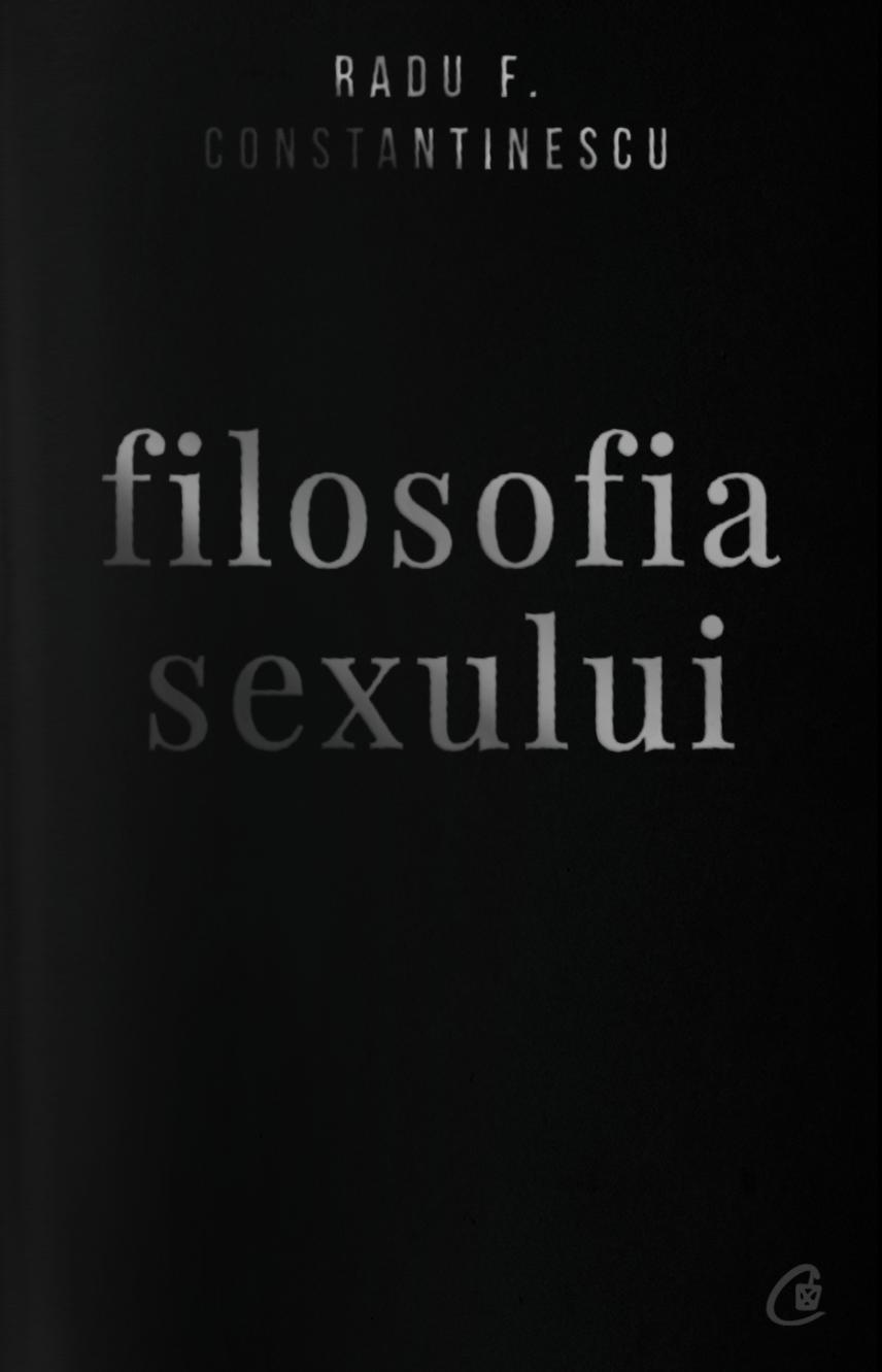 Filosofia sexului - editie necenzurata | Radu F. Constantinescu