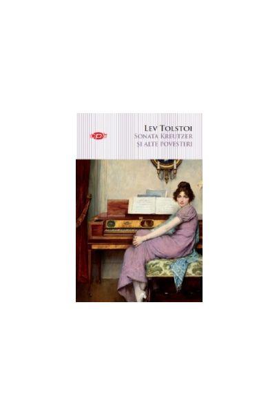 Sonata Kreutzer si alte povestiri   Lev Tolstoi