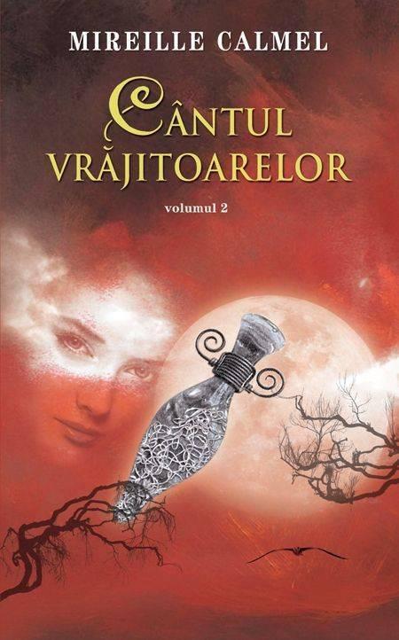 Cantul vrajitoarelor vol. II | Mireille Calmel
