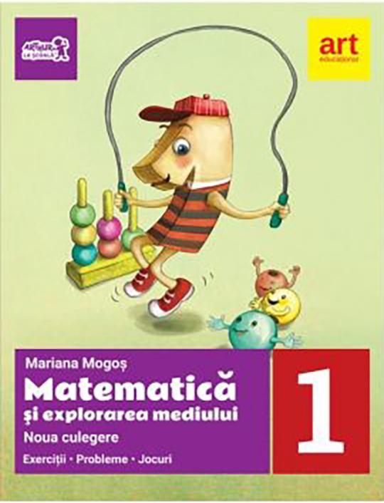 Matematica si explorarea mediului. Noua culegere pentru clasa I. Exercitii, probleme, jocuri | Mariana Mogos