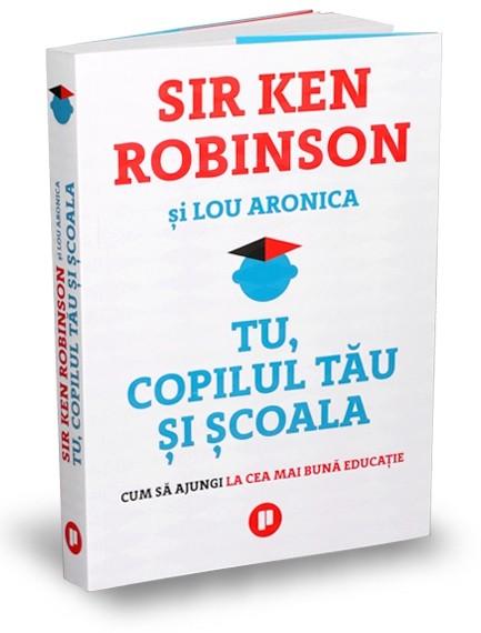 Tu, copilul tau si scoala | Ken Robinson, Lou Aronica