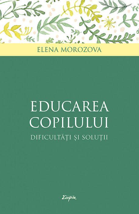 Imagine Educarea Copilului – Dificultati Si Solutii - Elena Morozova